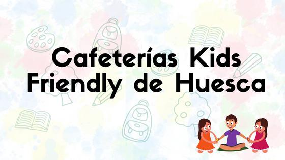 Cafeterías Kids Friendly Huesca